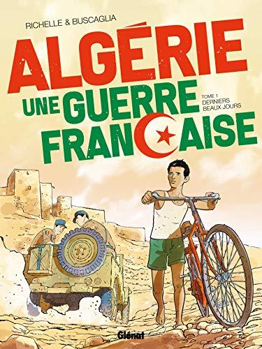 Algérie, une guerre française - Tome 01: Derniers beaux jours
