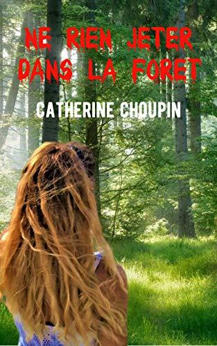 Ne rien jeter dans la forêt: Un roman justicier