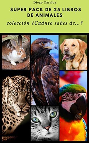 PACK 25 LIBROS DE ANIMALES DE LA COLECCIÓN ¿CUÁNTO SABES DE ...?: 25 libros de datos curiosos sobre animales para jóvenes lectores con impactantes fotografías (¿Cuánto sabes de...?) eBook: Garalba, Diego :