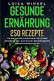 Gesunde Ernährung: 250 Rezepte für eine gesunde ausgewogene und leckere Ernährung. Inkl. alles was Sie über eine gesunde Ernährung wissen sollten.