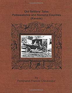 Old Settlers' Tales: Pottawatomie and Nemaha Counties (Kansas) by Ferdinand Francis Crevecoeur