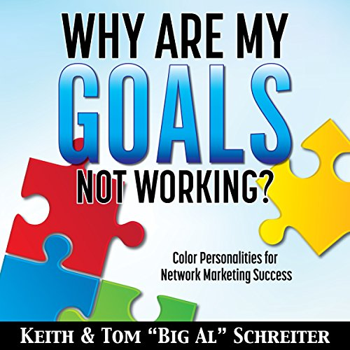 Why Are My Goals Not Working?: Color Personalities for Network Marketing Success                   By:                                                                                                                                 Keith Schreiter,                                                                                        Tom