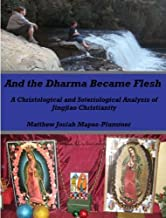 And the Dharma Became Flesh: A Christological and Soteriological Analysis of Jingjiao Christianity in Tang Dynasty China