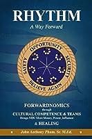 RHYTHM - A Way Forward: FORWARDNOMICS through Cultural Competence & Teams Brings YOU More Money, Power, Influence & HEALING