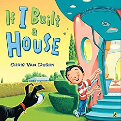 Top Ten Picture Books Chosen By My Three-Year-Old | Picture books for toddlers. If I Built a House by Chris Van Dusen