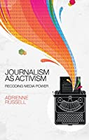 Journalism as Activism: Recoding Media Power