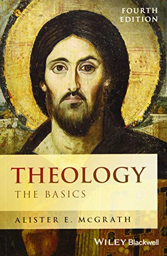 Compare Textbook Prices for Theology: The Basics 4 Edition ISBN 9781119158080 by McGrath, Alister E.