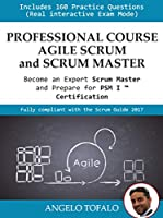 Professional Course Agile Scrum and Scrum Master: Become an Expert Scrum Master and Prepare for PSM I ™ Certification Front Cover