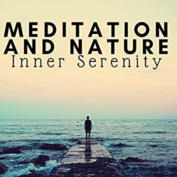 Meditation and Nature: Inner Serenity, Ocean, Relaxing Meditation, Amazing Sounds of Nature, Pure Stillness