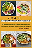 Ayurveda Cooking for Beginners: An Essential Guide to Eating and Living Well ,Find Out Who You Are and What You Need to Bring Balance to Your Life.