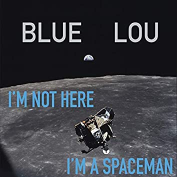 I'm Not Here (I'm a Spaceman)