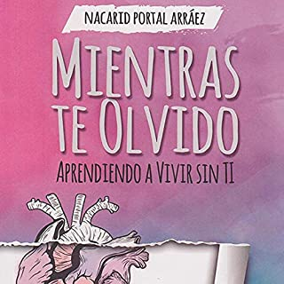 Mientras Te Olvido [While I Forget You]     Aprendiendo a Vivir Sin Ti [Learning to Live Without You]              By:                                                                                                                                 Nacarid Portal Arráez                               Narrated by:                                                                                                                                 Estefania Beltran                      Length: 4 hrs and 21 mins     1 rating     Overall 5.0