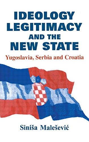 Ideology, Legitimacy and the New State: Yugoslavia, Serbia and Croatia (Routledge Studies in Nationalism and Ethnicity)