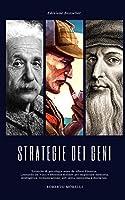 Strategie dei Geni: Tecniche di psicologia usate da Albert Einstein, Leonardo Da Vinci e Sherlock Holmes per migliorare memoria, intelligenza, comunicazione, soft skills, autostima e disciplina