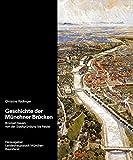 Geschichte der Münchner Brücken: Brücken bauen von der Stadtgründung bis heute