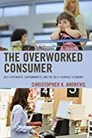 The Overworked Consumer: Self-Checkouts, Supermarkets, and the Do-It-Yourself Economy