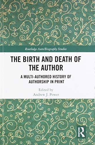 Compare Textbook Prices for The Birth and Death of the Author: A Multi-Authored History of Authorship in Print Routledge Auto/Biography Studies 1 Edition ISBN 9781138311169 by Power, Andrew J.