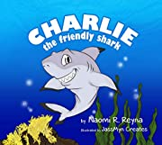 Charlie the Friendly Shark Children's Book : animal stories, fish and marine life, fish books, marine life, emotions, feelings, Hawaii, water books, shark ... for kids, ocean books for kids, 1-3 3-5