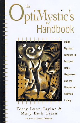 The OptiMystic's Handbook: Using Mystical Wisdom to Discover Hope, Happiness, and the Wonder of Spir