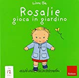 Rosalie gioca in giardino. Ediz. a colori