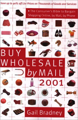 Buy Wholesale by Mail 2001: The Consumer's Bible to Shopping Online, by Mail, by Phone