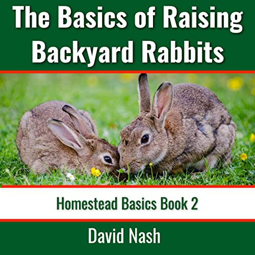 The Basics of Raising Backyard Rabbits: Beginner's Guide to Raising, Feeding, Breeding, and Butchering Rabbits cover art