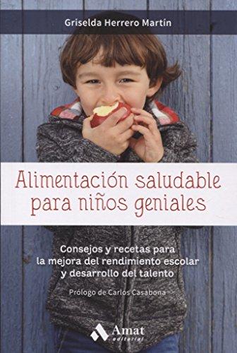Alimentación saludable para niños geniales: Consejos y recetas para la mejora del...