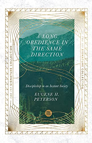 A Long Obedience in the Same Direction: Discipleship in an Instant Society (The IVP Signature Collec
