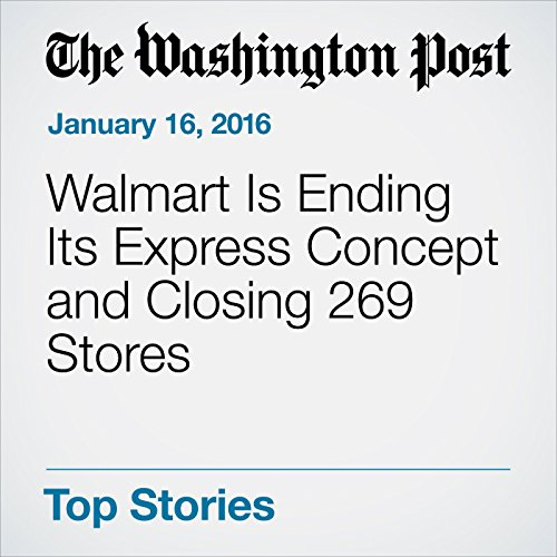 Walmart Is Ending Its Express Concept and Closing 269 Stores audiobook cover art