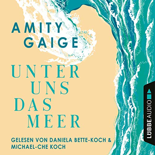 Unter uns das Meer (Hörbuch-Download): Amazon.de: Amity Gaige, Daniela  Bette-Koch, Michael-Che Koch, Lübbe Audio: Audible Audiobooks