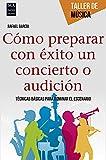Cómo prepara con éxito un concierto o audición: Técnicas Básicas Para Dominar El Escenario (Taller De Música)