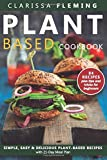 Plant Based Diet Cookbook: Simple, Easy & Delicious Plant-Based Recipes with 21-Day Meal