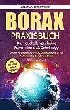 Borax: Praxisbuch - Das verschollen geglaubte Powermineral als Geheimtipp! Gegen Arthrose, Arthritis, Osteoporose & zur Aktivierung der Zirbeldrüse. #Weißes Gold (German Edition)