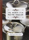 Les secrets d'un maitre saucier - 1000 recettes sucrées et salées de sauces, coulis, crèmes, gelées...