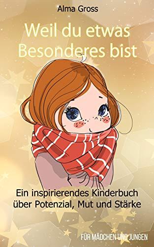 Weil du etwas Besonderes bist: Ein inspirierendes Kinderbuch über Potenzial, Mut und Stärke - Für Mädchen und Jungen