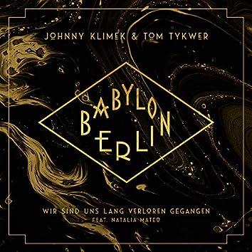 Wir sind uns lang verloren gegangen (feat. Natalia Mateo) [From The Babylon Berlin Soundtrack]