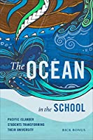 The Ocean in the School: Pacific Islander Students Transforming Their University