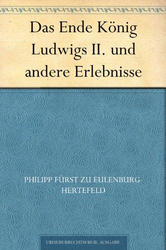 Das Ende König Ludwigs II. und andere Erlebnisse (German Edition)