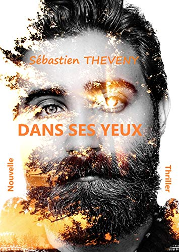 DANS SES YEUX - Nouvelle / Thriller par [Sébastien THEVENY]