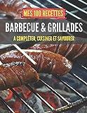 Mes 100 recettes Barbecue et Grillades - A compléter, cuisiner et savourer: Carnet, livre et cahier de cuisine à écrire, remplir & compléter soi-même ... I Viandes et poissons I Ribs I Pizza I Po