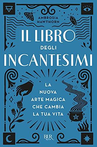Il libro degli incantesimi. La nuova arte magica che cambia la tua vita