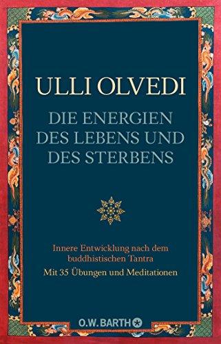 Die Energien des Lebens und des Sterbens: Innere Entwicklung nach dem buddhistischen Tantra