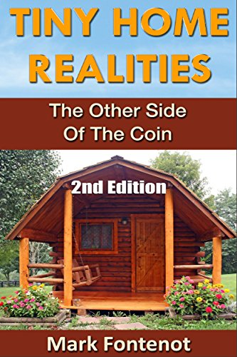 Tiny Home: Realities - The Other Side of the Coin (2nd Edition) (Homesteading, off grid, log cabin, modular homes, tiny home, country living, RV) by [Mark Fontenot]