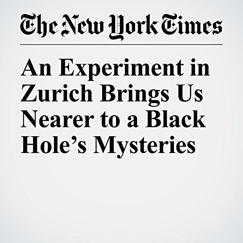 An Experiment in Zurich Brings Us Nearer to a Black Hole's Mysteries copertina