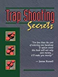 Trap Shooting Secrets: What They Won't Tell You, This Book Will - James Russell