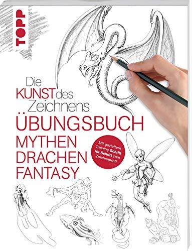 Die Kunst des Zeichnens - Mythen, Drachen, Fantasy Übungsbuch: Mit gezieltem Training Schritt für Schritt zum Zeichenprofi