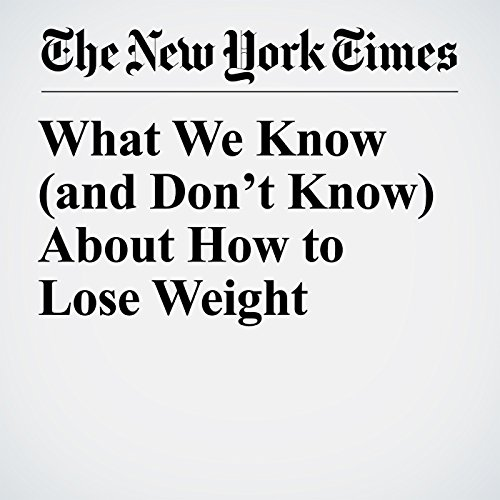 What We Know (and Don't Know) About How to Lose Weight copertina