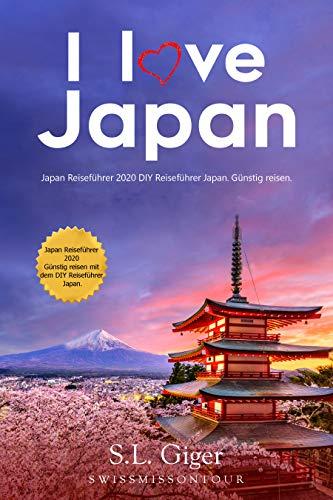 I love Japan Reiseführer: Japan Reiseführer 2020. Günstig reisen mit dem DIY Reiseführer Japan.