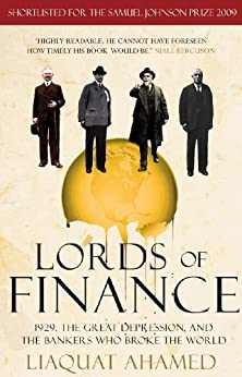 Lords of Finance: 1929, The Great Depression, and the Bankers who Broke the World by [Liaquat Ahamed]
