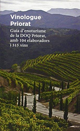 Vinologue Priorat. Una Guia D'Enoturisme De La Regió De La DOQ Priorat, Amb 104 Elaboradors I 315 Vins